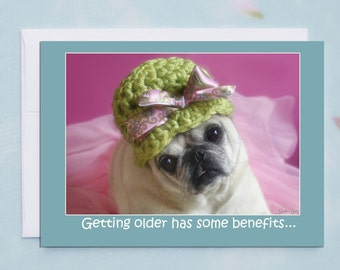 Funny Birthday Card - Getting Older Has Some Benefits - Happy Birthday Card by Pugs and Kisses