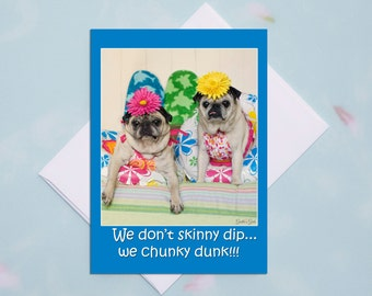 Funny Friendship Cards - Skinny Dip Chuncky Dunk - Funny Cards for Friends - Blank Cards with Envelopes - Pugs and Kisses