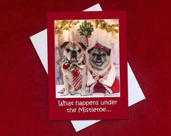Funny Christmas Card - What Happens Under the Mistletoe - Pug Christmas Card - 5x7