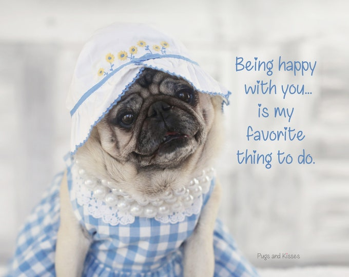 Pug Wall Art - Being Happy With You - Pug Art Print for Spring - Pug Gift by Pugs and Kisses 5x7 8x10 11x14 16x20