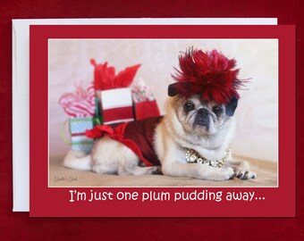 Funny Holiday Card - I'm Just One Plum Pudding Away - Pug Holiday Card - 5x7