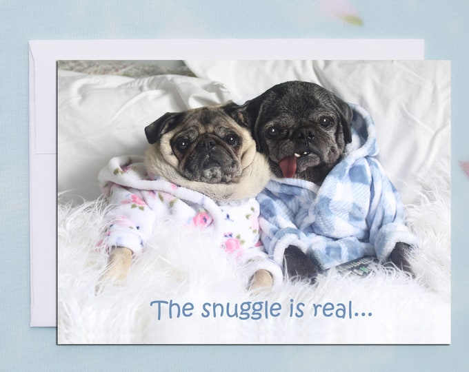 Funny Anniversary Card - All New - Pug Card - The Snuggle Is Real - 5x7