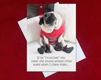 NEW! All Occasion Card - If By Crunches You Mean - Funny Pug Card - by Pugs and Kisses
