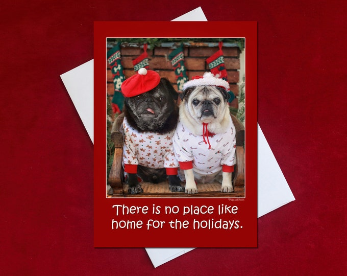 Funny Christmas Card- There Is No Place Like Home For The Holidays - Pug Christmas Card - 5x7