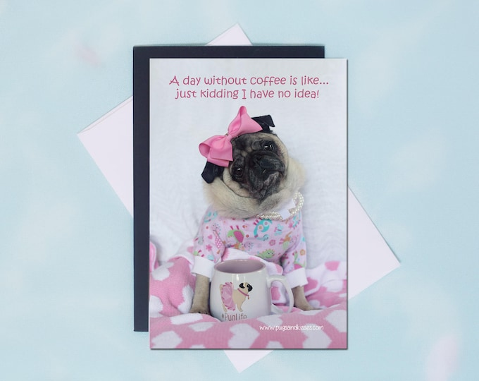Pug Magnet -A Day Without Coffee Is Like...Just Kidding I Have No Idea!  - 4 x 6 Pug magnet - by Pugs and Kisses