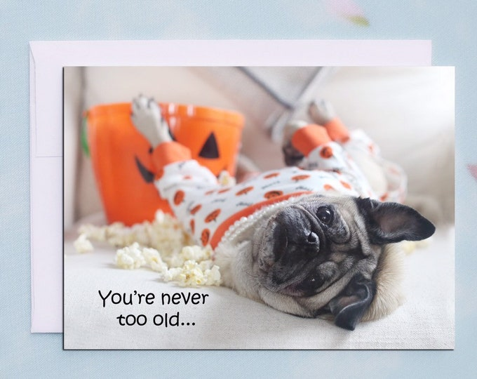 Funny Halloween Card - ALL NEW - You're Never Too Old - 5x7