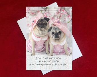 NEW! Pug Birthday Card - You Drink Too Much - 5x7 - Pugs and Kisses
