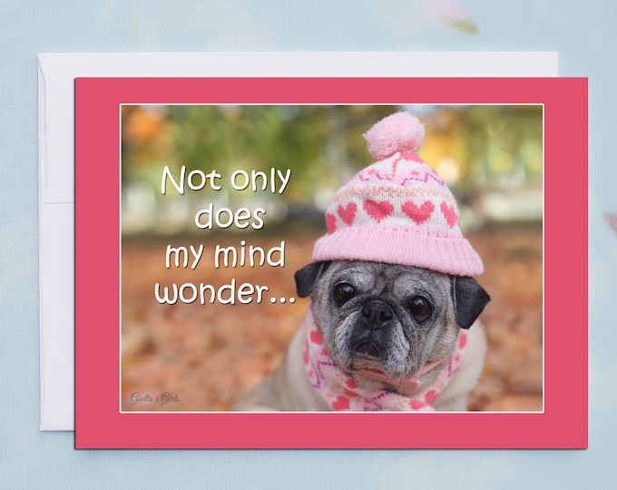 Funny Friendship Pug Card - Not Only Does My Mind Wonder -  Autumn Joy Collection by Pugs and Kisses - 5x7