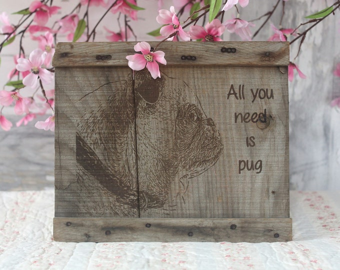 Wooden Pug Sign - All You Need is Pug - Charming Reclaimed Wood Sign - Pugs and Kisses