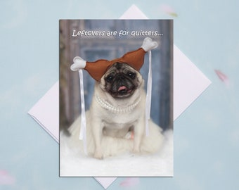 NEW! Thanksgiving Card - Leftovers - Funny Pug Card by Pugs and Kisses - 5x7