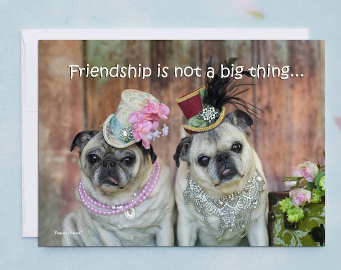 Funny Friendship Cards - Pug Dog - Friendship Cards - 5x7