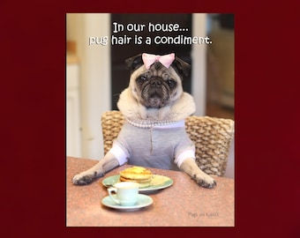 New - Pug Wall Art - Pug Hair Is a Condiment - Pug Art Print - Pug Gift - by Pugs and Kisses 5x7 8x10 11x14 16x20