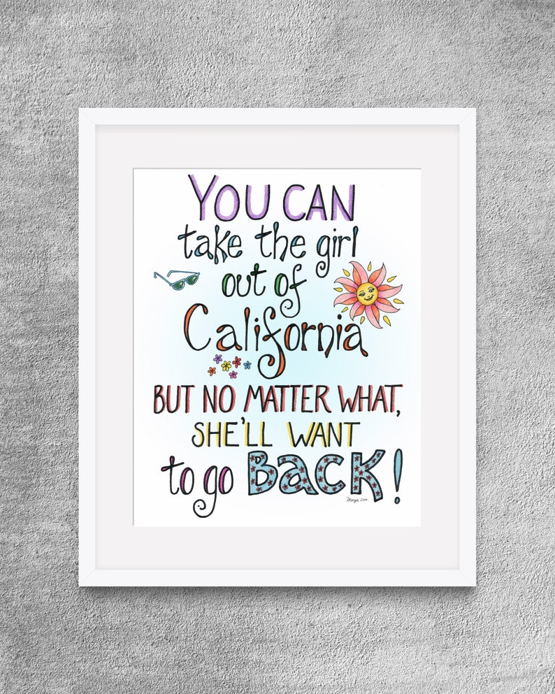 California Girl Quote You can take the girl out of California.... California Girl saying