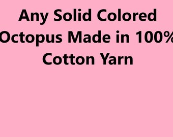 Any Solid Colored Octopus Maed in 100% Cotton yarn