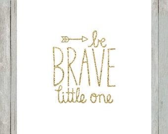 Be Brave Little One.  Gold Glitter.  8x10 digital printable.  Nursery decor print.