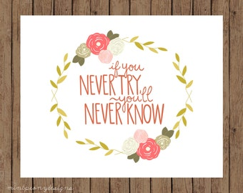 If You Never Try, You'll Never Know.  8x10 digital printable.  Inspiration/motivational print.