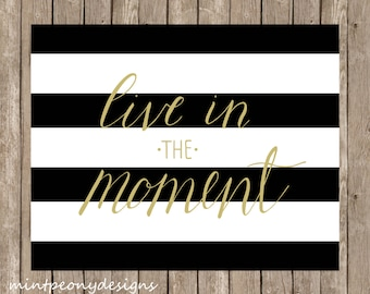 Live in the Moment 8x10.  Digital printable.  Home decor print.