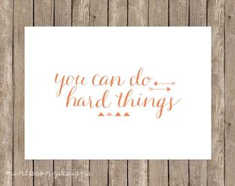 You Can Do Hard Things.  5x7 digital printable.  Motivational print.