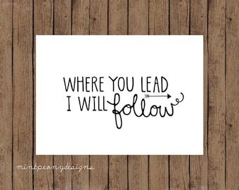 Where You Lead I Will Follow. Black and White. 5x7 digital printable.  Home decor print.