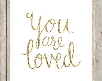 You are loved.  Gold glitter.  8x10 digital printable.  Home decor print.