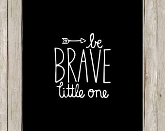 Be Brave Little One.  8x10 digital printable.  Nursery Print.