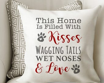 Dog Pillow Cover - Dog House Throw Pillow - Christmas Gift for Dog Lover Home Decor - This Home is Filled with Wagging Tails & Wet Noses
