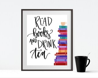 Read Books and Drink Tea Print - Book Lover - Tea Lover - Book Club - Home Decor - 8x10 Art Print - Gift for Reader - Gift for Tea Drinker
