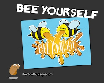 Bee Yourself Inspirational Print of Vomiting Honey Bees