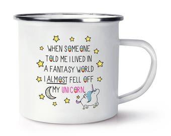 Unicorn When Someone Told Me I Lived In A Fantasy World Retro Enamel Mug Cup