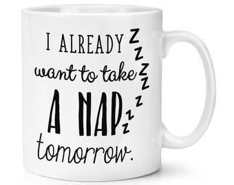 I Already Want To Take A Nap Tomorrow 10oz Mug Cup