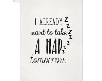I Already Want To Take A Nap Tomorrow Tea Towel Dish Cloth