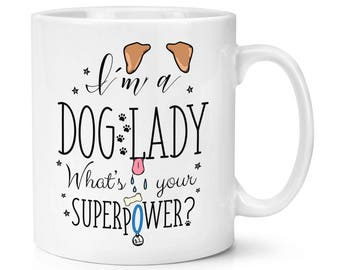 I'm A Dog Lady What's Your Superpower 10oz Mug Cup