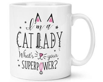 I'm A Cat Lady What's Your Superpower 10oz Mug Cup