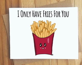 I Only Have Fries For You French Fries Pun Greeting Card / Handmade Gift / Love Anniversary Friendship / Puns Punny Play on Words Humor