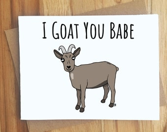 I Goat You Babe Goat Pun Greeting Card / Play On Words / All Occassion Farm Animal Funny Punny Puns Friendship / Dad Jokes / Handmade Gift
