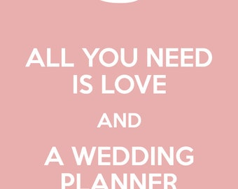 All you need is love and a wedding planner, Printable
