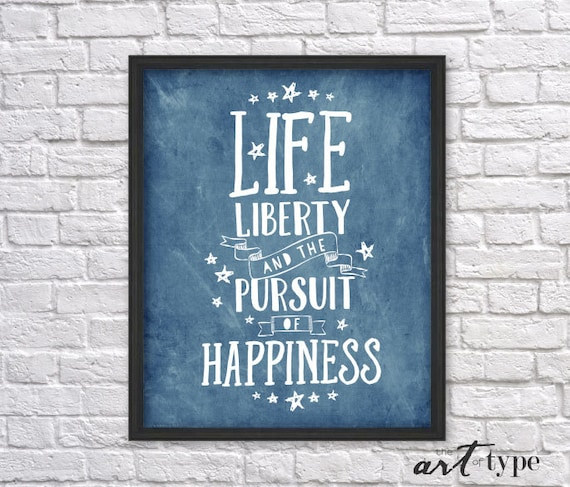 Life Liberty Pursuit Of Happiness Print Quote INSTANT DOWNLOAD Etsy Beauteous Life Liberty And The Pursuit Of Happiness Quote