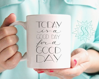 Today is a Good Day for a Good Day Coffee Mug / Today is a Good Day Mug / Joanna Gaines Coffee Mug / Fixer Upper Coffee Mug / THW310
