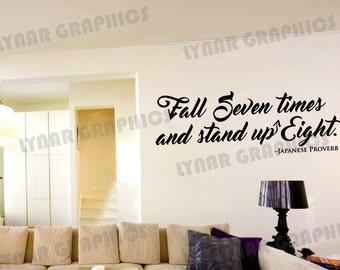 Fall seven times and stand up eight - Wall Quote Decal - japanese proverb - wisdom - perseverance- motivational - inspiration - home decor