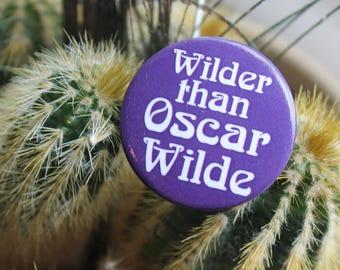 Wilder Than Oscar Wilde 32mm pin back badge