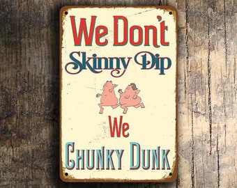 POOL SIGN, Pool Signs, Vintage style Pool Sign, We Don't Skinny Dip We Chunky Dunk, Swimming pool sign, Outdoor Pool Signs, Pool Decor