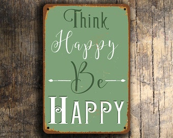 THINK HAPPY Be HAPPY Sign, Think Happy Be Happy Signs, Vintage Style Think Happy Be Happy, Home Decor, Inspirational Quotes, Be Happy Quote
