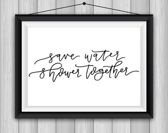 Save Water Shower Together 8x10 Calligraphy Handwritten Printable, Home Decor, Bathroom Decor, Wall, Funny Bathroom Quote, Couple Humor