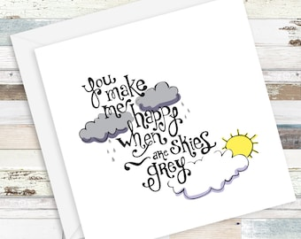 You Make Me Happy When Skies Are Grey, Hand Lettered Illustrated Card