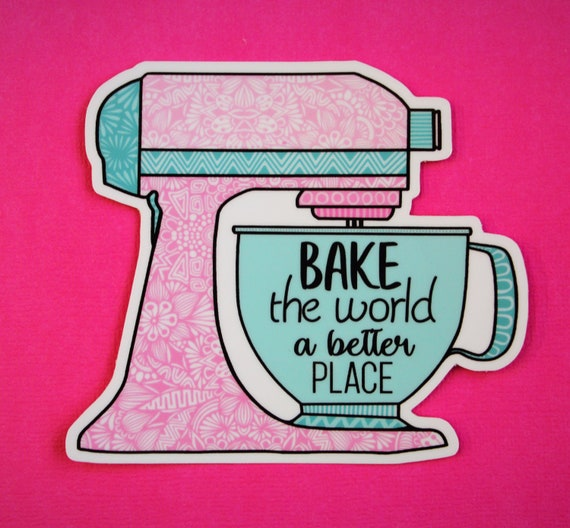 Bake the world a better place Sticker (WATERPROOF)