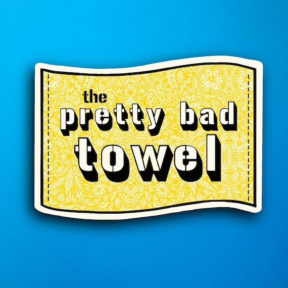 Pretty bad Towel Sticker (WATERPROOF)