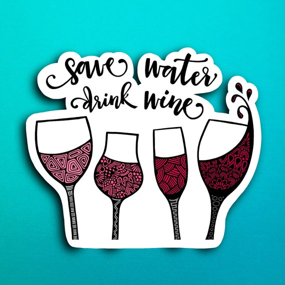 Save Water Drink Wine Sticker (WATERPROOF)