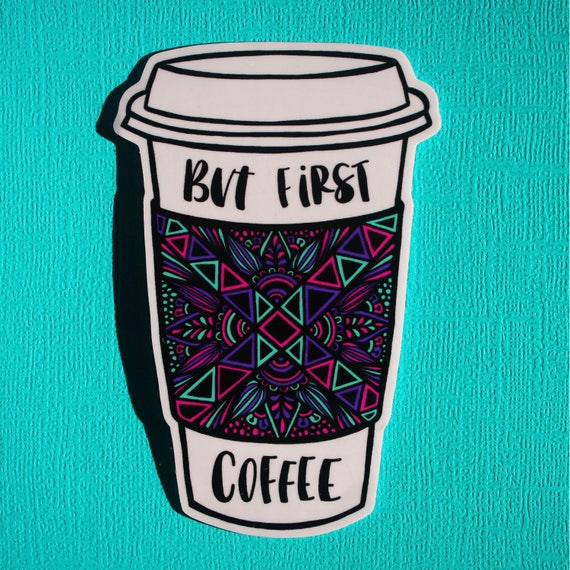 But First, Coffee (colored) Sticker (WATERPROOF)
