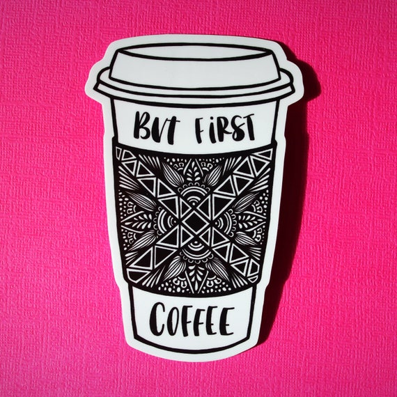 But First, Coffee Sticker (WATERPROOF)