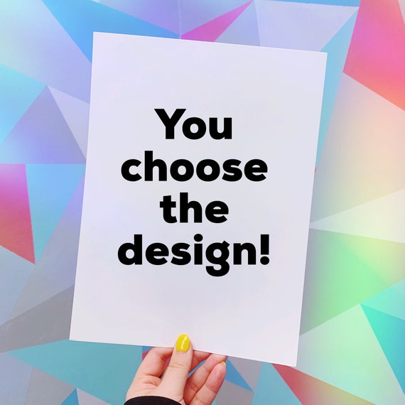 You choose the design print!